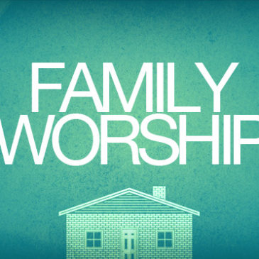 The Priority of Family Worship